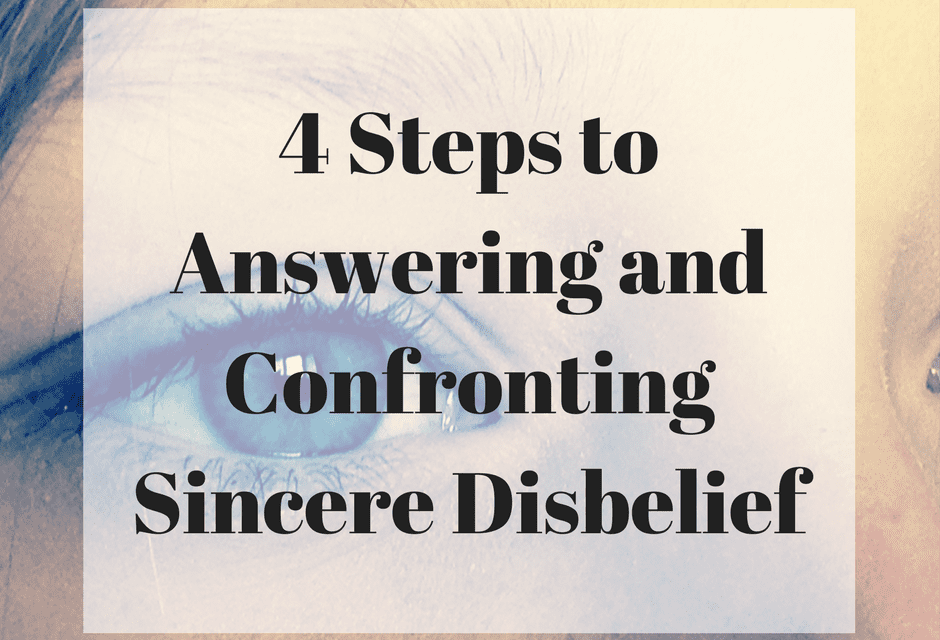 4 Steps to Answering and Confronting Sincere Disbelief