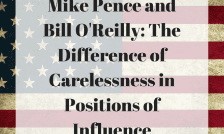 Mike Pence and Bill O'Reilly: The Difference of Carelessness in Positions of Influence