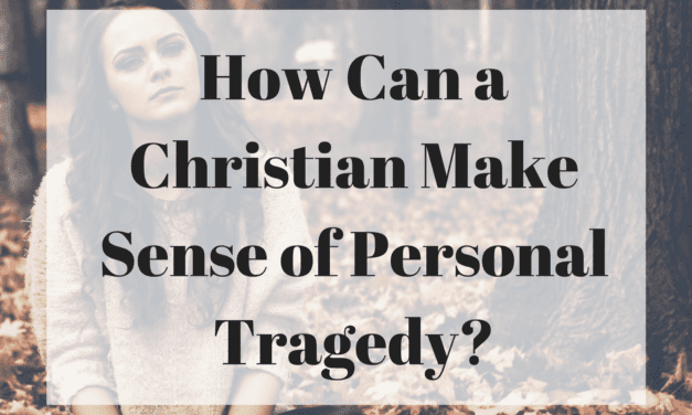 How Can a Christian Make Sense of Personal Tragedy?