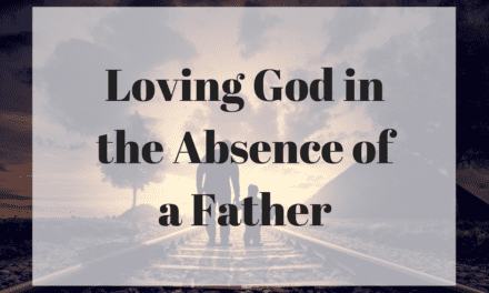 Loving God in the Absence of a Father