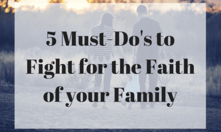 5 Must-Do's to Fight for the Faith of your Family