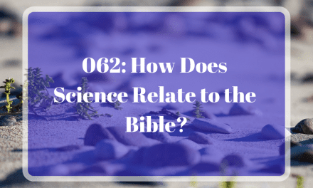 062: How Does Science Relate to the Bible?