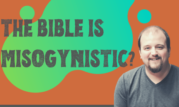 Is the Bible Misogynistic?