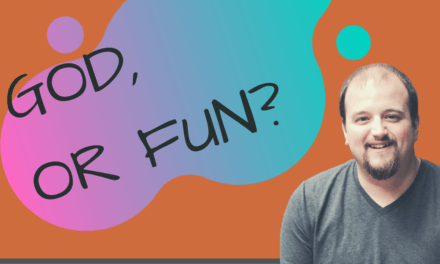Do I Have to Choose Between God and Fun?