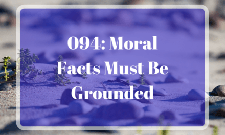 094: Moral Facts Must Be Grounded