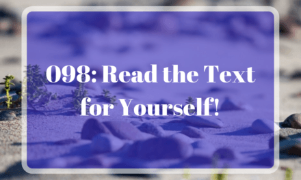 098: Read the Text for Yourself!
