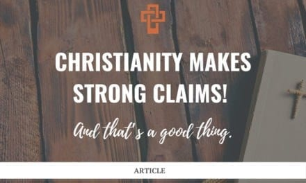 Christianity makes strong claims! And that's a good thing.