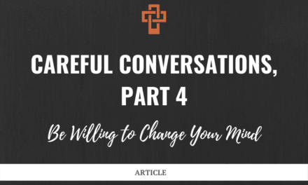 Careful Conversations: Be Willing to Change Your Mind