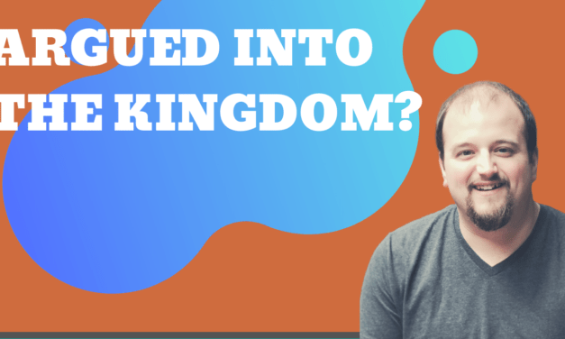 Argued Into the Kingdom?