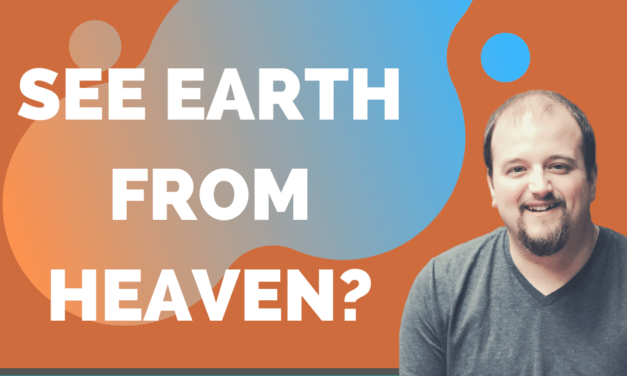 Can People in Heaven See What Happens on Earth?