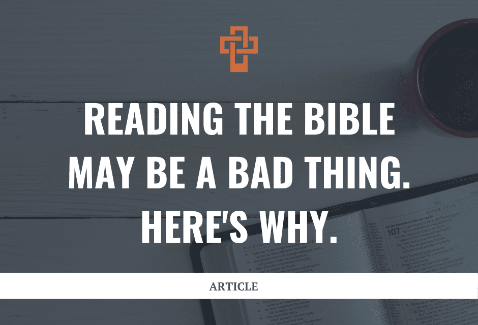 Reading the Bible may be a bad thing. Here's why.