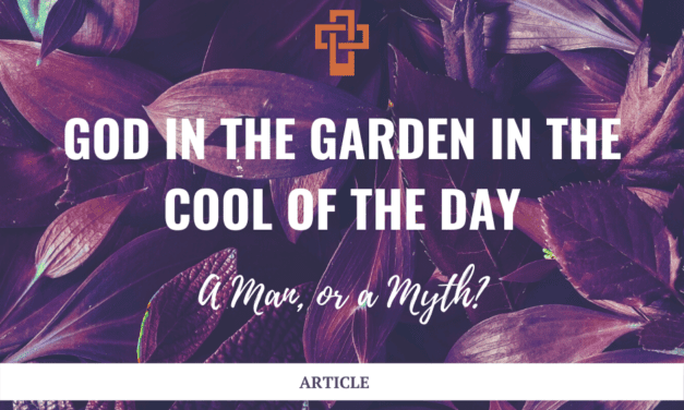 God in the Garden in the Cool of the Day: A Man, or a Myth?