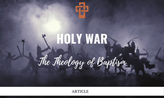 Holy War: The Theology of Baptism