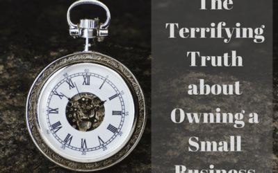 The Terrifying Truth about Owning a Small Business