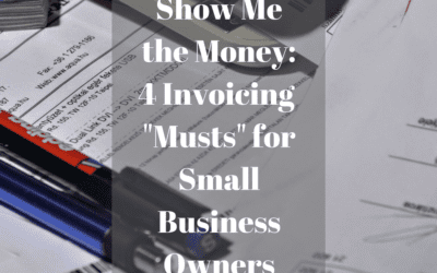 """Show Me the Money: 4 Invoicing""""Musts"""" for Small Business Owners (In-Depth Guide!!)"""