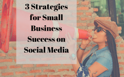 3 Strategies for Small Business Success on Social Media