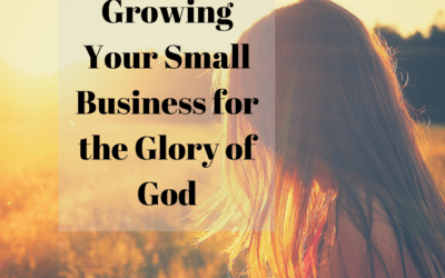 Growing Your Small Business for the Glory of God