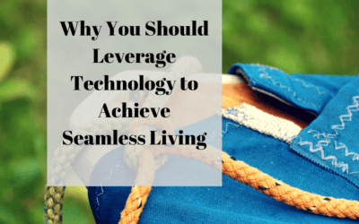 Why You Should Leverage Technology to Achieve Seamless Living