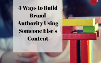 4 Ways to Build Brand Authority Using Someone Else's Content