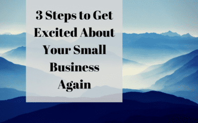 3 Steps to Get Excited About Your Small Business Again